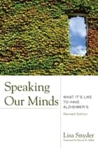 Speaking Our Minds - What It's Like to Have Alzheimer's ebook by