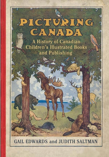 Picturing Canada - A History of Canadian Children's Illustrated Books and Publishing ebook by Gail  Edwards,Judith Saltman