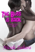 The Boss is Back - My Hot Boss, #3 ebook by Nicole Zahara