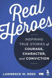 Real Heroes ebook by Lawrence W Reed