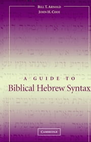 A Guide to Biblical Hebrew Syntax ebook by Professor Bill T. Arnold,John H. Choi