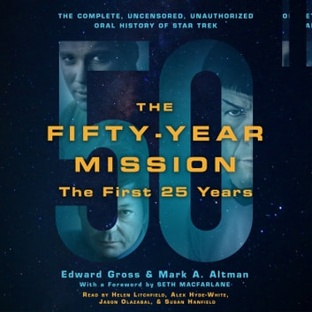 The Fifty-Year Mission: The Complete, Uncensored, Unauthorized Oral History of Star Trek: The First 25 Years audiobook by Edward Gross,Mark A. Altman