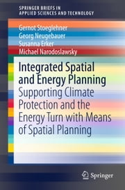 Integrated Spatial and Energy Planning - Supporting Climate Protection and the Energy Turn with Means of Spatial Planning ebook by Gernot Stoeglehner,Georg Neugebauer,Susanna Erker,Michael Narodoslawsky