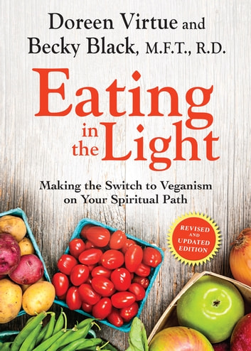 Eating in the Light - Making the Switch to Veganism on Your Spiritual Path ebook by Doreen Virtue