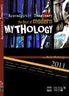Apocalyptic Imaginary: The Best of Modern Mythology 2011 ebook by James Curcio