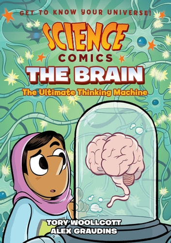 Science Comics: The Brain - The Ultimate Thinking Machine eBook by Tory Woollcott
