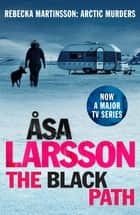 The Black Path - Rebecka Martinsson: Arctic Murders – Now a Major TV Series ebook by Åsa Larsson, Marlaine Delargy
