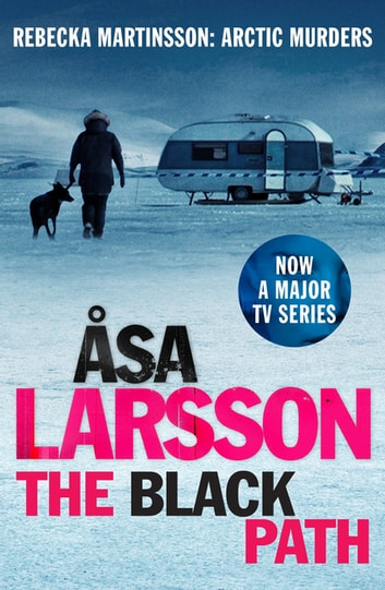 The Black Path - Rebecka Martinsson: Arctic Murders – Now a Major TV Series ebook by Åsa Larsson