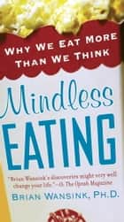 Mindless Eating ebook by Brian Wansink, Ph.D.