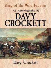 King of the Wild Frontier - An Autobiography by Davy Crockett ebook by Davy Crockett