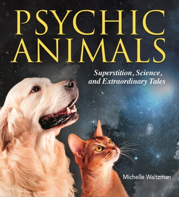 Psychic Animals - Superstition, science and extraordinary tales ebook by Michelle Waitzman