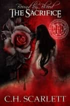 Bound by Blood: The Sacrifice ebook by C.H. Scarlett