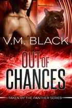 Out of Chances - Taken by the Panther #2 ebook by V. M. Black