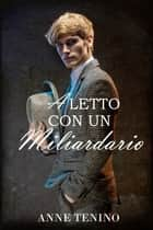 A letto con un miliardario ebook by Anne Tenino