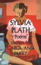 Sylvia Plath Poems Chosen by Carol Ann Duffy ebook by