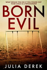 Born Evil - A dark psychological thriller with a killer twist ebook by Julia Derek