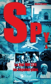 Spy n° 3 - Le vol MH 370 ne répond plus ebook by Michel Behar