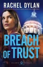 Breach of Trust (Atlanta Justice Book #3) ebook by Rachel Dylan