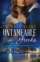 The Untameable Greeks - 3 Book Box Set ebook by Maya Blake