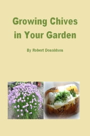 Growing Chives in Your Garden ebook by Robert Donaldson