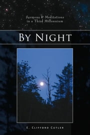 By Night - Sermons & Meditations in a Third Millennium ebook by Reverend E. Clifford Cutler