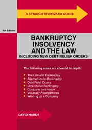 A Straightforward Guide To Bankruptcy, Insolvency And The Law - Sixth Edition ebook by David Marsh