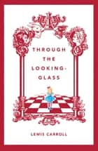 Through the Looking Glass ebook by Lewis Carroll