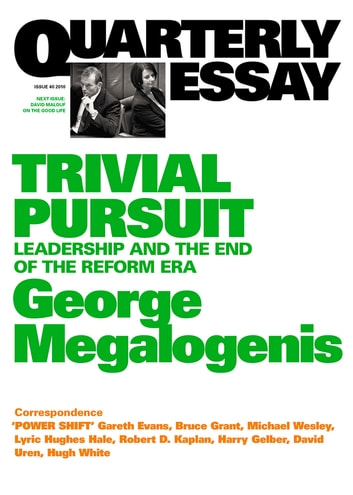 Quarterly Essay 40 Trivial Pursuit - Leadership and the End of the Reform Era ebook by George Megalogenis