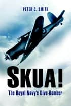 Skua! - The Royal Navy's Dive-Bomber ebook by Peter Smith