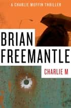 Charlie M ebook by Brian Freemantle