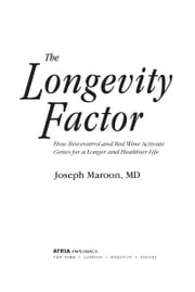 The Longevity Factor - How Resveratrol and Red Wine Activate Genes for a Longer and Healthier Life ebook by Joseph Baur, Ph.D.,Joseph Maroon, M.D.