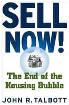Sell Now! - The End of the Housing Bubble ebook by John R. Talbott