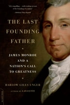 The Last Founding Father, James Monroe and a Nation's Call to Greatness