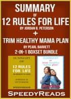 Summary of 12 Rules for Life: An Antitdote to Chaos by Jordan B. Peterson + Summary of Trim Healthy Mama Plan by Pearl Barrett & Serene Allison 2-in-1 Boxset Bundle ebook by SpeedyReads