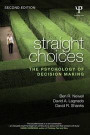 Straight Choices - The Psychology of Decision Making ebook by Ben R. Newell,David A. Lagnado,David R. Shanks