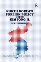 North Korea's Foreign Policy under Kim Jong Il - New Perspectives ebook by Seung-Ho Joo, Tae-Hwan Kwak