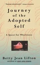 Journey Of The Adopted Self ebook by Betty Jean Lifton