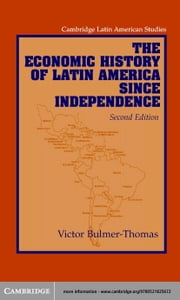 The Economic History of Latin America since Independence ebook by Bulmer-Thomas, Victor