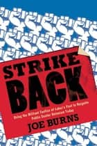 Strike Back - Using the Militant Tactics of Labor's Past to Reignite Public Sector Unionism Today ebook by Joe Burns