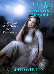 Escaping Her Haunting Memories (A Pair of Mail Order Bride Romances) ebook by Beth Overton