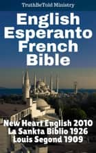 English Esperanto French Bible - New Heart English 2010 - La Sankta Biblio 1926 - Louis Segond 1909 ebook by Joern Andre Halseth, TruthBeTold Ministry