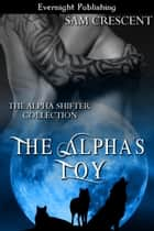 The Alpha's Toy ebook by Sam Crescent