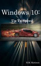 Windows 10: Up To Speed ebook by R.M. Hyttinen