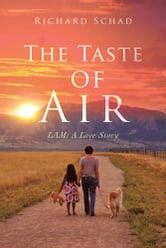 The Taste of Air - LAM: A Love Story ebook by Richard Schad