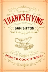 Thanksgiving: How to Cook It Well ebook by Sam Sifton