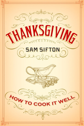 Thanksgiving: How to Cook It Well - How to Cook It Well ebook by Sam Sifton