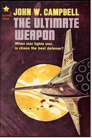 The Ultimate Weapon ebook by John W. Campbell