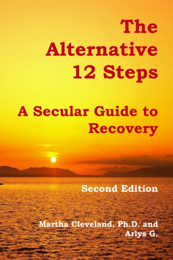 The Alternative 12 Steps - A Secular Guide to Recovery eBook by Martha Cleveland,Arlys G.