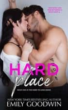 Hard Place - Hard to Love Series, #1 ebook by Emily Goodwin