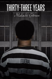 Thirty-Three Years ebook by Malachi Gibson